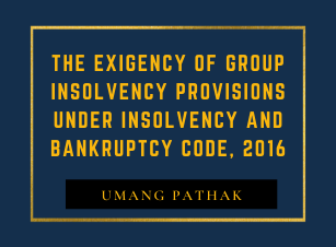 The exigency of Group Insolvency Provisions under Insolvency and Bankruptcy Code, 2016