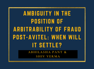 Ambiguity in the position of arbitrability of fraud post-Avitel: When will it settle?