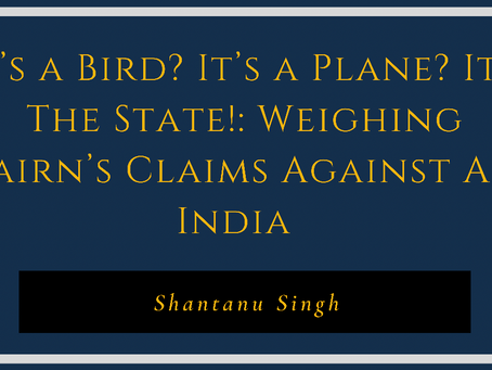 It's a Bird? It's a Plane? It's the State!  Weighing Cairn's claims against Air India