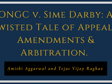ONGC v. Sime Darby: A Twisted Tale of Appeals, Amendments & Arbitration