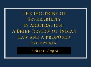 Doctrine of severability in arbitration: A brief review of Indian law and a proposed exception