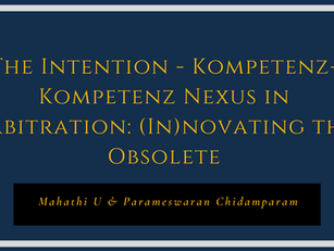 The Intention - Kompetenz-Kompetenz Nexus in Arbitration: (In)novating the Obsolete