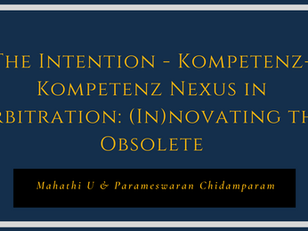 The Intention - Kompetenz-Kompetenz Nexus in Arbitration: (In)novating the Obsolete