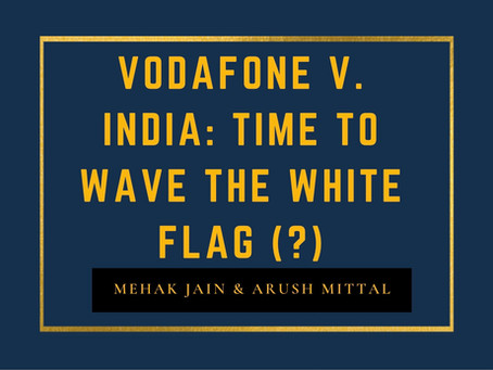Vodafone v. India: Time to wave the White Flag (?)