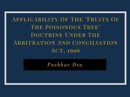 Applicability of the 'Fruits of the Poisonous Tree' Doctrine under the Arbitration and Conciliation