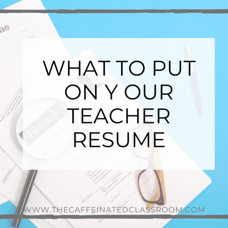 What to Put on your Teacher Resume