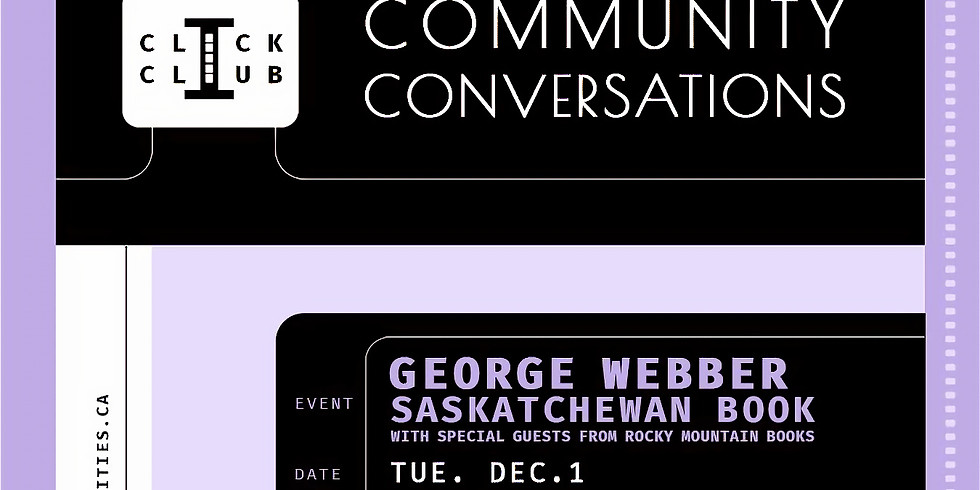 CLICK CLUB Conversation: Saskatchewan Book by George Webber with special guests from Rocky Mountain Books
