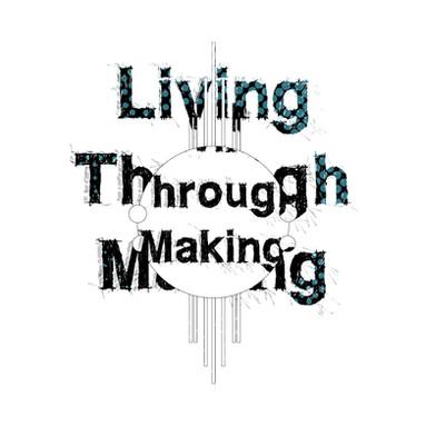 Living Through Making.  8.1.19