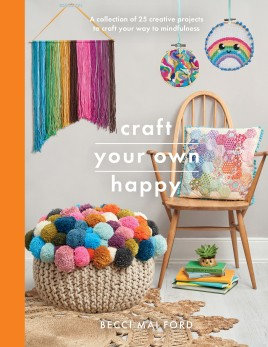 Craft your own happy by Becci Mai Ford