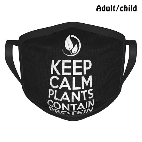 Keep Calm Plants Contain Protein Face Mask