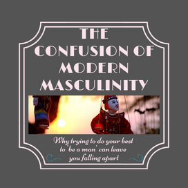 The confusion of modern masculinity: why trying your best to 'be a  man' can leave you falling apart