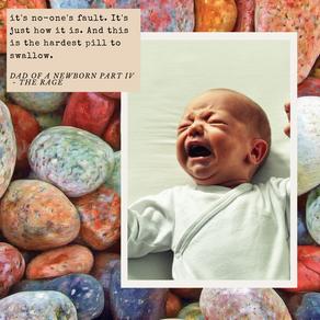 Dad of a newborn Part IV- the rage