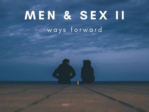 Men & Sex II: ways forward