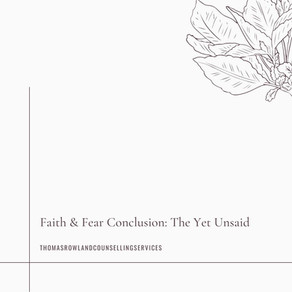 Faith and Fear Conclusion: The Yet Unsaid