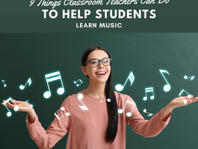 9 Simple Things Classroom Teachers Can Do to Help Students Learn Music