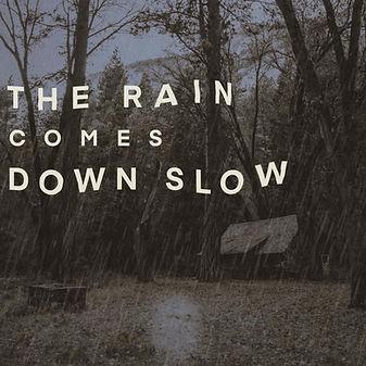 The Rain Comes Down Slow