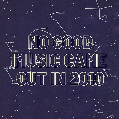 Copy of Copy of No Good Music Came Out in 2010 (1).png