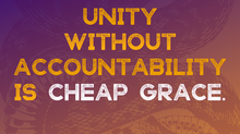Unity without Accountability is Cheap Grace: A primary strategy of White Christian Supremacy.