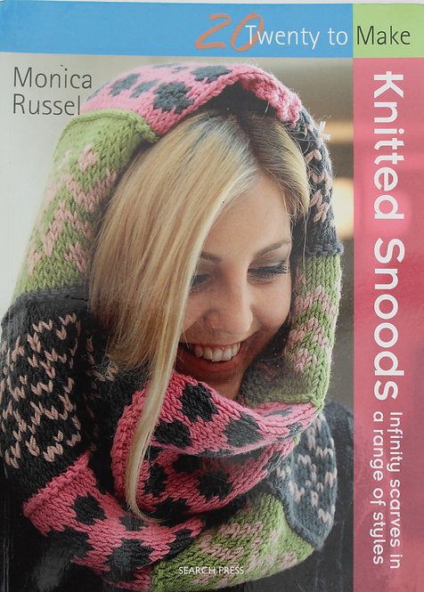 Twenty to Make Knitted Snoods by Monica Russel