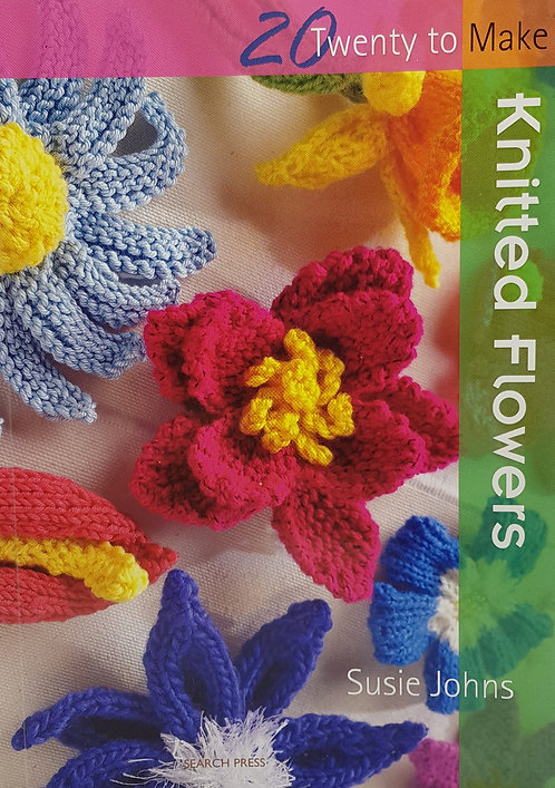Twenty to Make Knitted Flowers by Susie James
