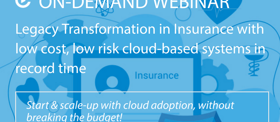 Legacy Transformation in Insurance WEBINAR: now available on demand