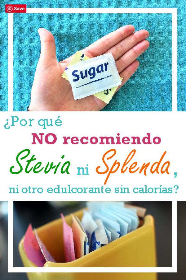 ¿Por qué no recomiendo Stevia ni Splenda, ni otro edulcorante sin calorías?