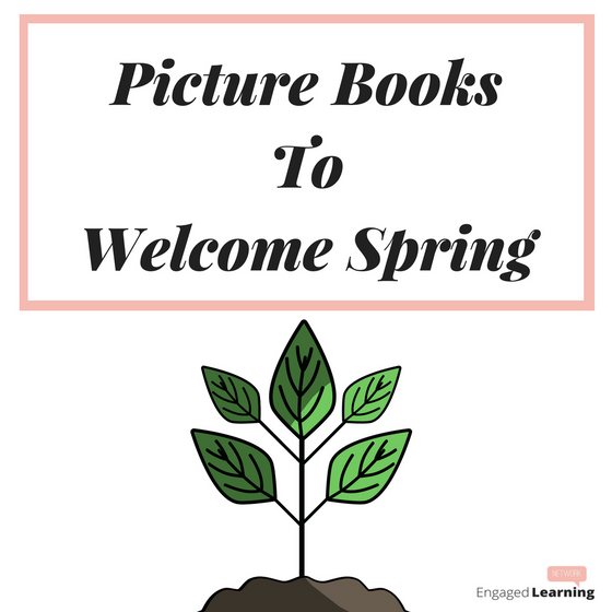 Picture Books To Welcome Spring