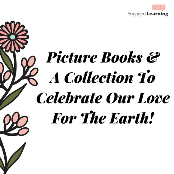 Picture Books & A Collection To Celebrate Our Love For The Earth!