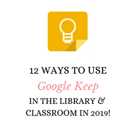 12 Ways To Use Google Keep In The Library & Classroom In 2019!