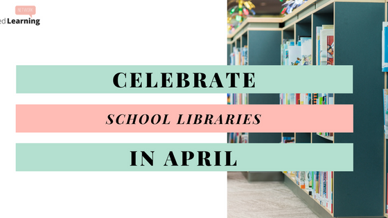 Celebrate School Libraries In April