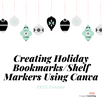 Creating Holiday Bookmarks/Shelf Markers Using Canva