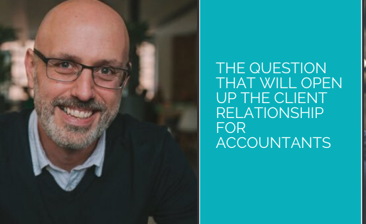 The question that will open up the client relationship for accountants