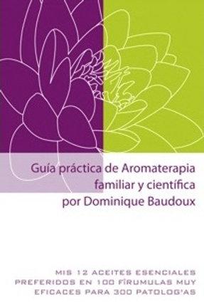 Guía práctica de Aromaterapia familiar y científica.