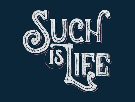 Such is life!