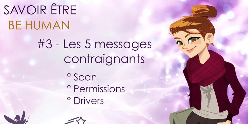 BE HUMAN #3 - Les 5 Messages Contraignants