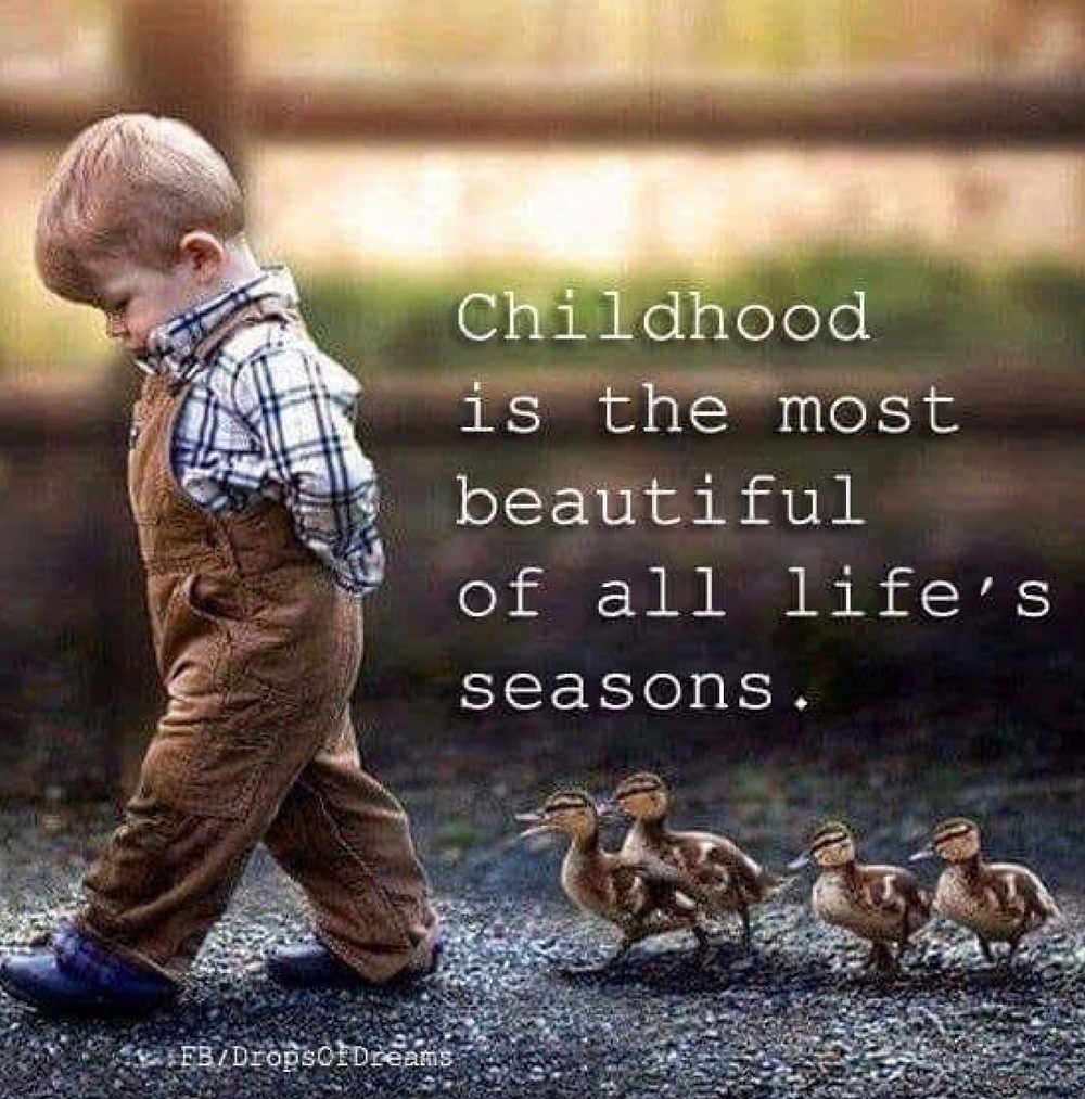 Childhood i the most beautiful of all life's seasons