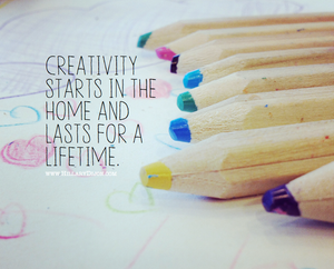 Creativity Starts In The Home And Lasts For A Lifetime
