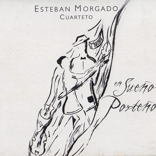 "ESTEBAN MORGADO QUARTETO ""En Sueño Porteño"""
