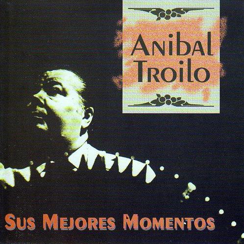 "ANIBAL TROILO ""Sus Mejores Momentos"""