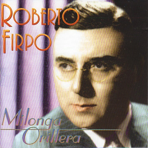 "ROBERTO FIRPO ""Milonga Orillera"""