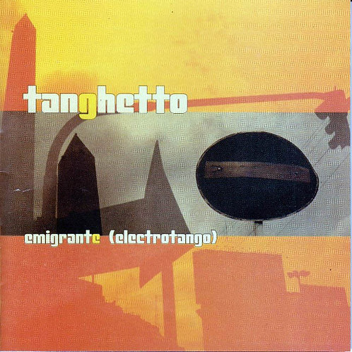 "TANGHETTO ""Emigrante"" (Electrotango)"