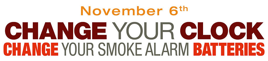 November 6th Change Your Clock Change Your Smoke Alarm Batteries