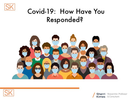 Covid-19:  How Have You Responded?