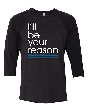 I'll Be Your Reason Teal Baseball Tee