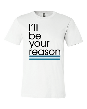 I'll Be Your Reason Teal T-Shirt