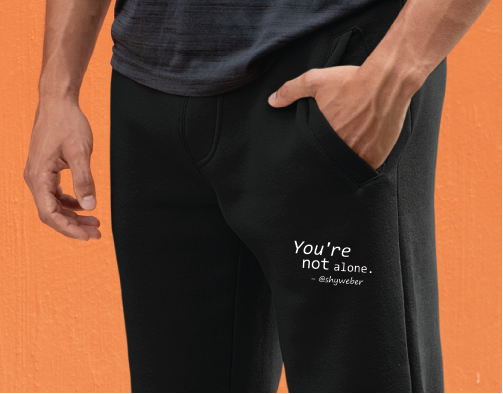 You're Not Alone Joggers