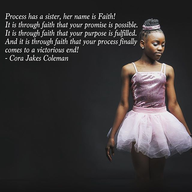 Process has a sister, her name is Faith! _It is through faith that your promise is possible