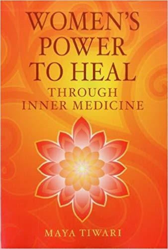Women's Power to Heal: Through Inner Medicine by Maya Tiwari