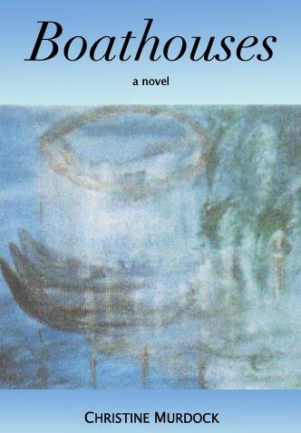 Boathouses: A Novel written by Christine Murdock D'Alessandro