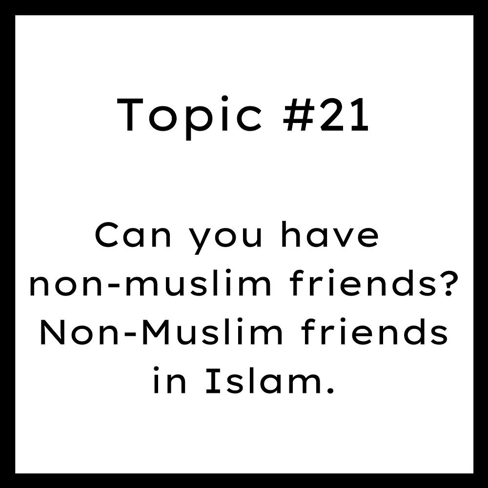 Can you have non-muslim friends? Non-Muslim friends in Islam.